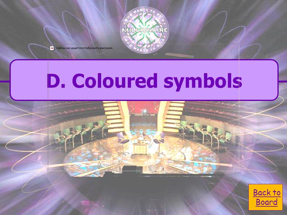  D. coloured symbols D. coloured symbols  C. use pencil C.