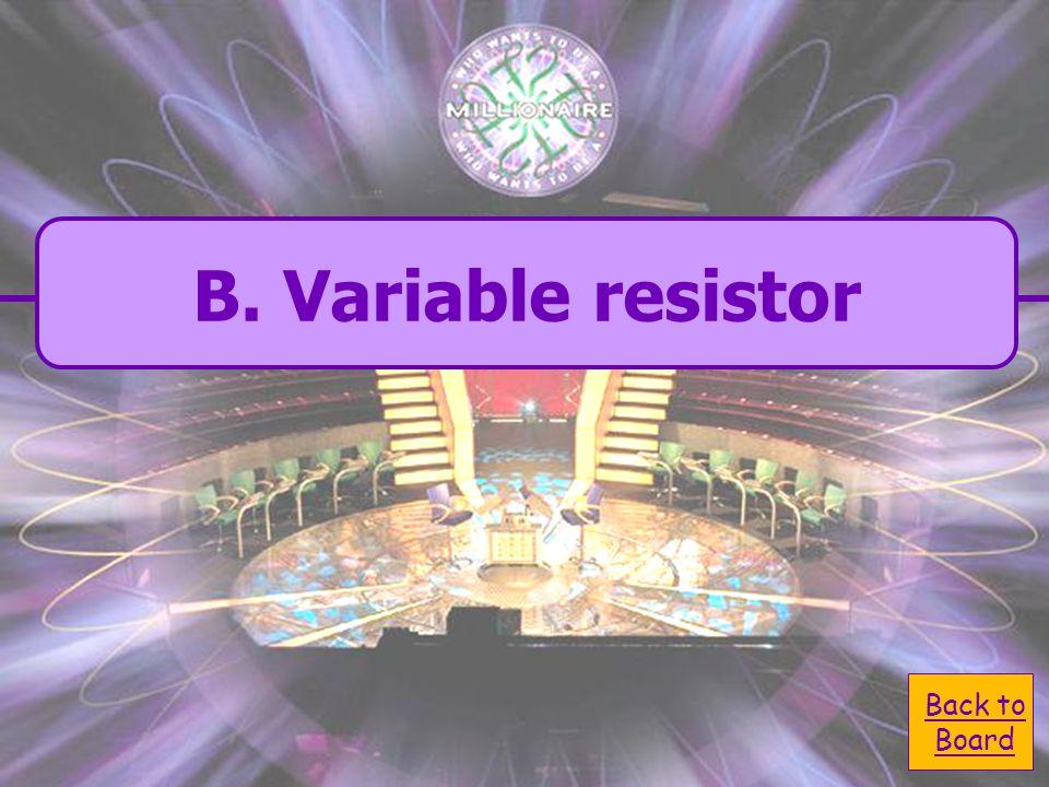 A. Resistor A. Resistor  C. Bulb C. Bulb  D.