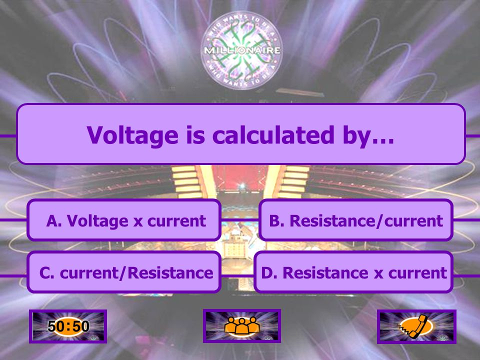 Voltage is calculated by… A.Voltage x current C. current/Resistance B.