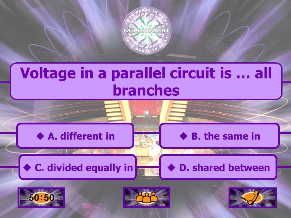  B.the same in B. the same in Voltage in a parallel circuit is … all branches  A.
