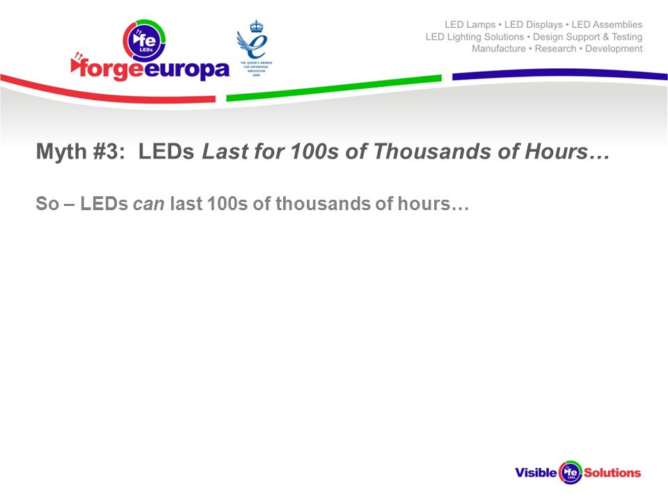 So – LEDs can last 100s of thousands of hours…