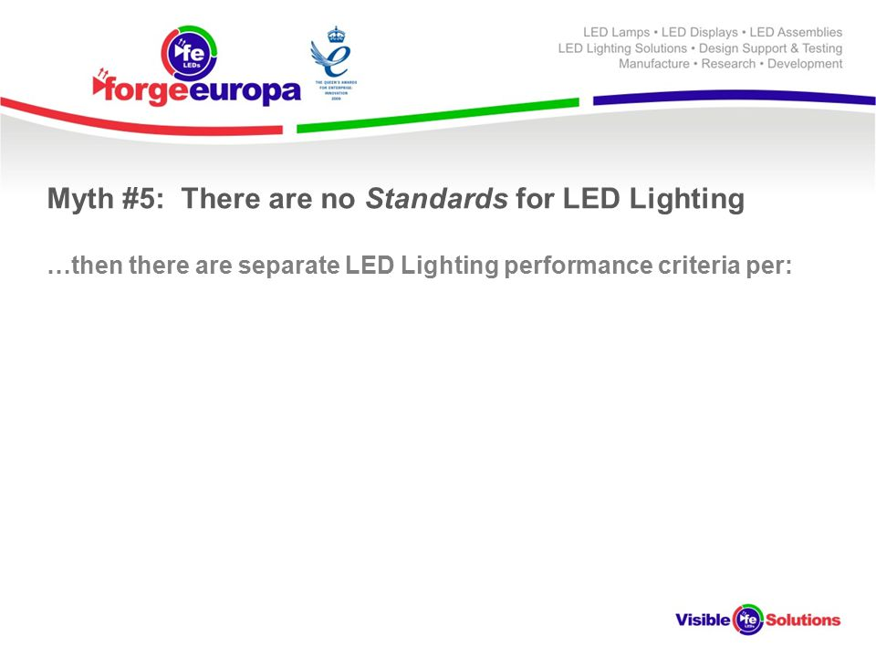 Myth #5: There are no Standards for LED Lighting …then there are separate LED Lighting performance criteria per:
