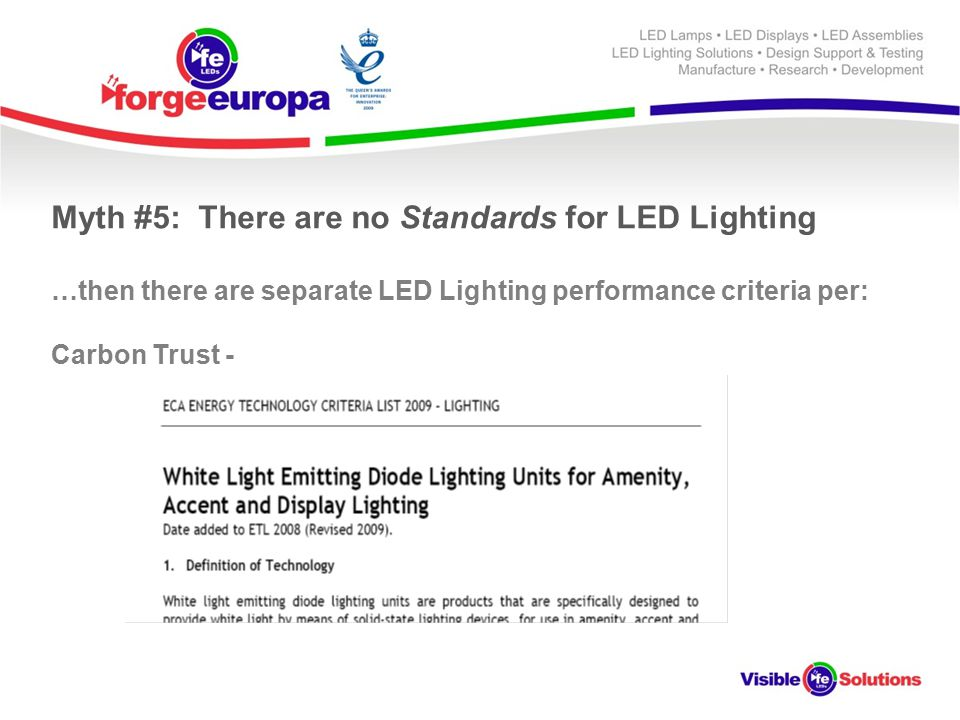 Myth #5: There are no Standards for LED Lighting …then there are separate LED Lighting performance criteria per: Carbon Trust -