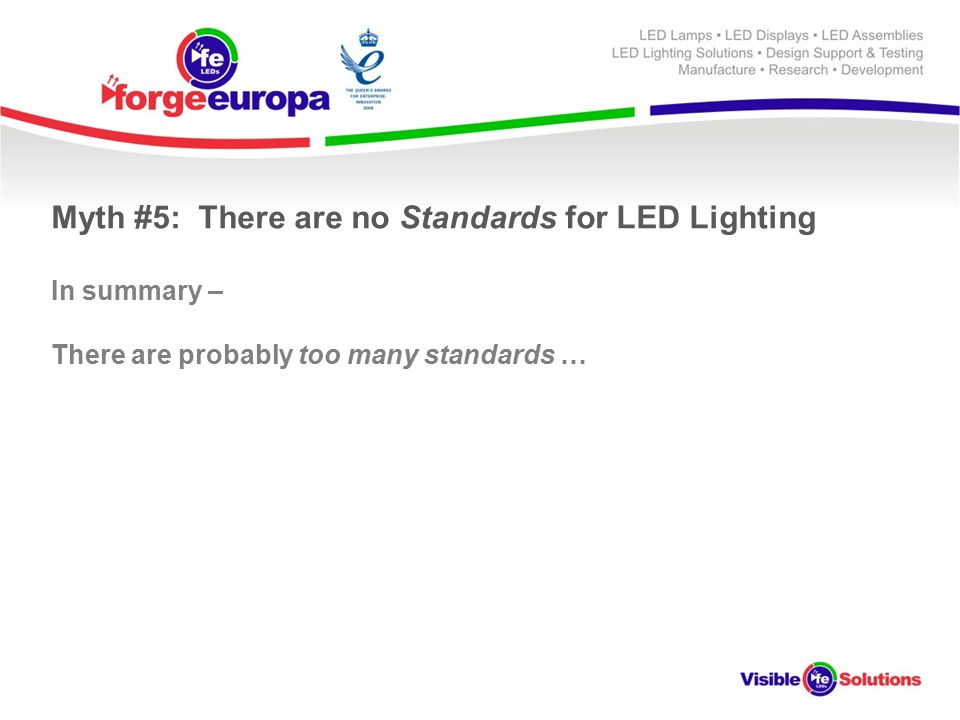 Myth #5: There are no Standards for LED Lighting In summary – There are probably too many standards …