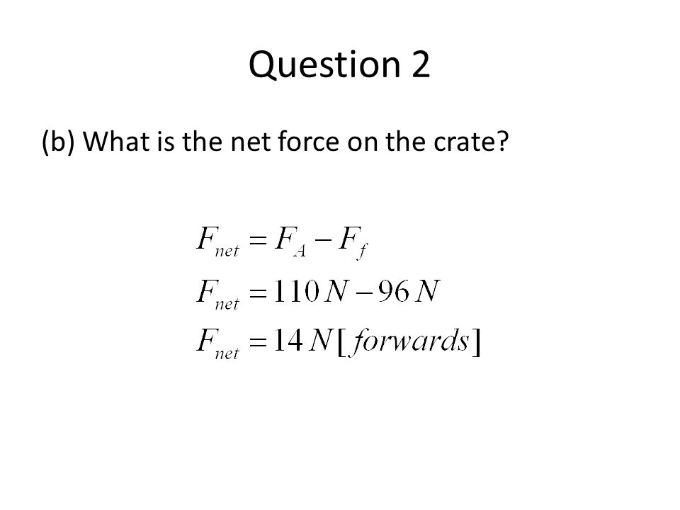 Question 2 (b) What is the net force on the crate?