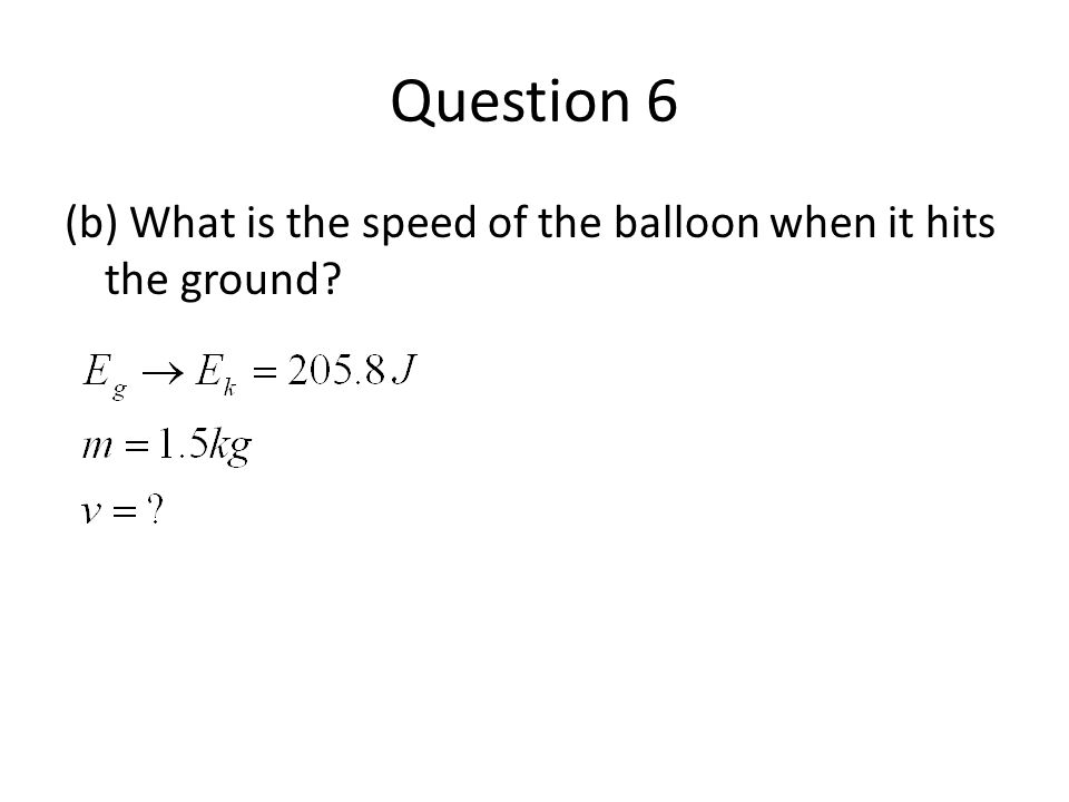 Question 6 (b) What is the speed of the balloon when it hits the ground?