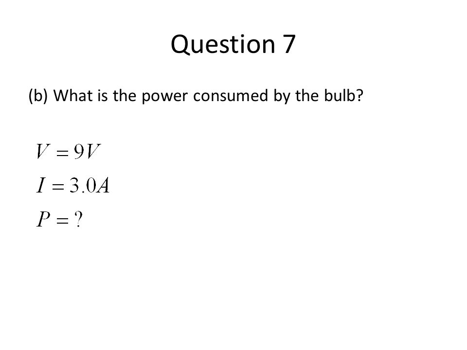 Question 7 (b) What is the power consumed by the bulb?