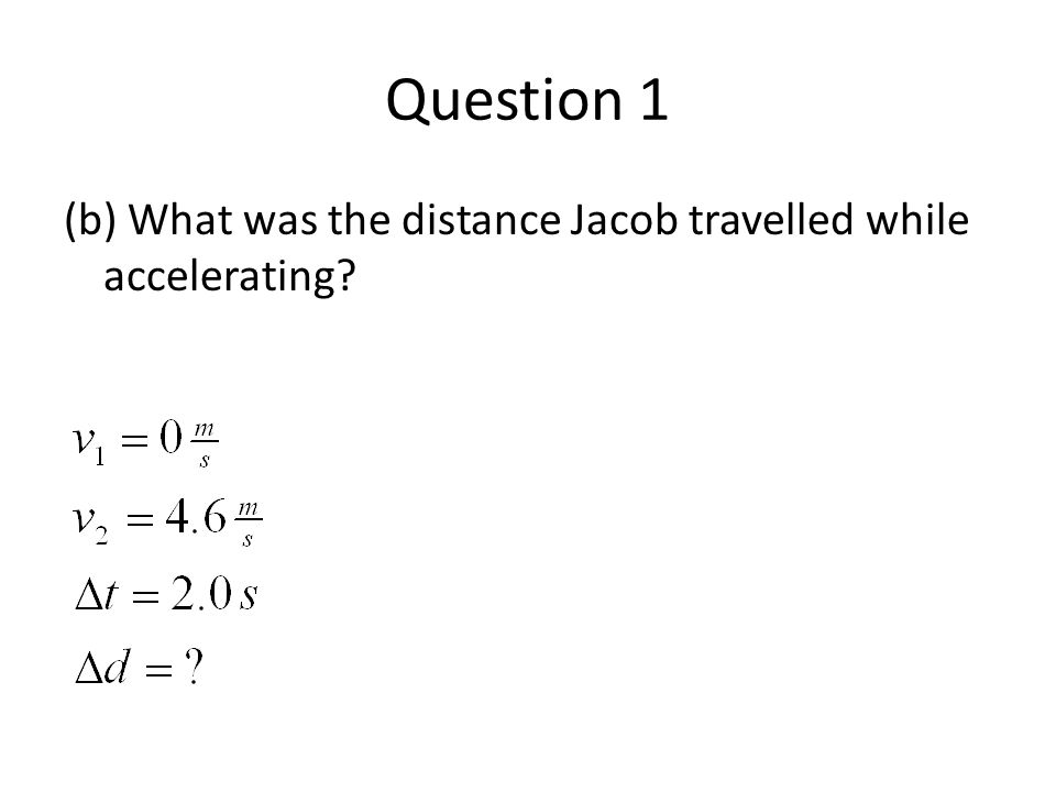 Question 1 (b) What was the distance Jacob travelled while accelerating?