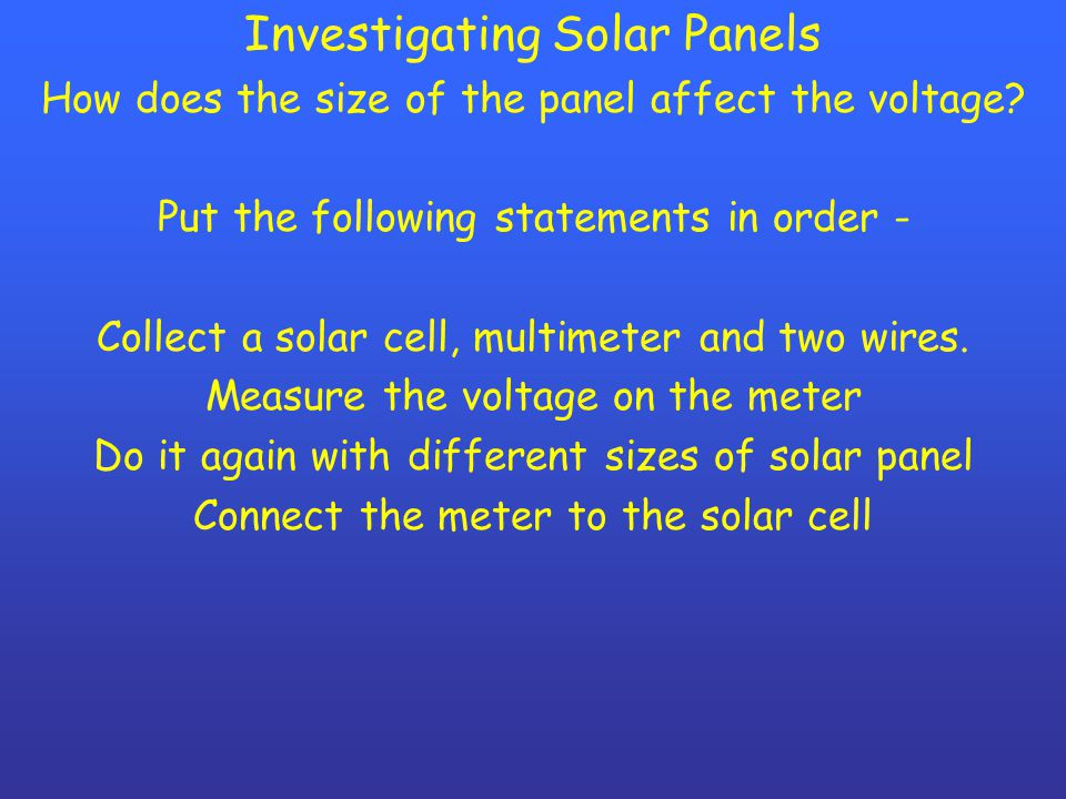 Investigating Solar Panels How does the size of the panel affect the voltage.