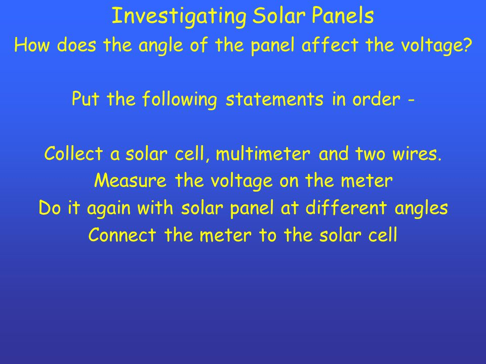 Investigating Solar Panels How does the angle of the panel affect the voltage.