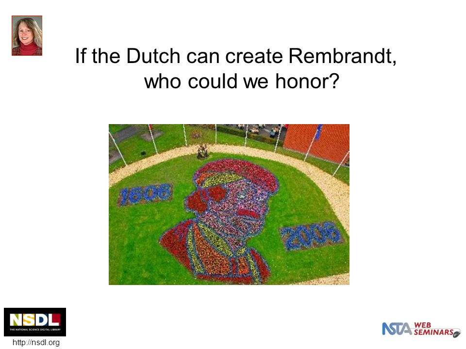 If the Dutch can create Rembrandt, who could we honor? http://nsdl.org