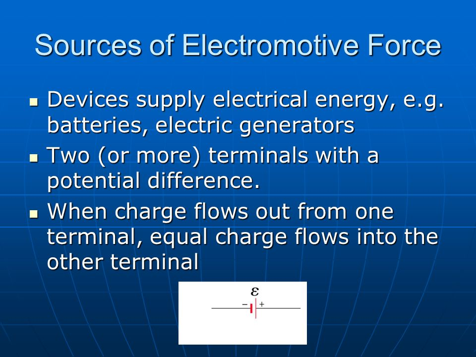 Sources of Electromotive Force Devices supply electrical energy, e.g.