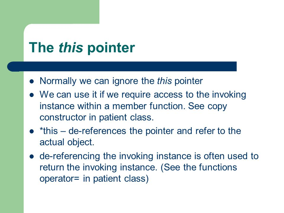 The this pointer Normally we can ignore the this pointer We can use it if we require access to the invoking instance within a member function.