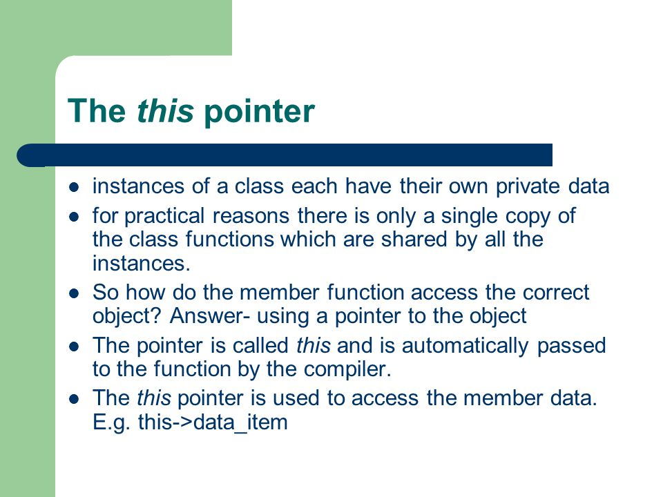 The this pointer instances of a class each have their own private data for practical reasons there is only a single copy of the class functions which are shared by all the instances.