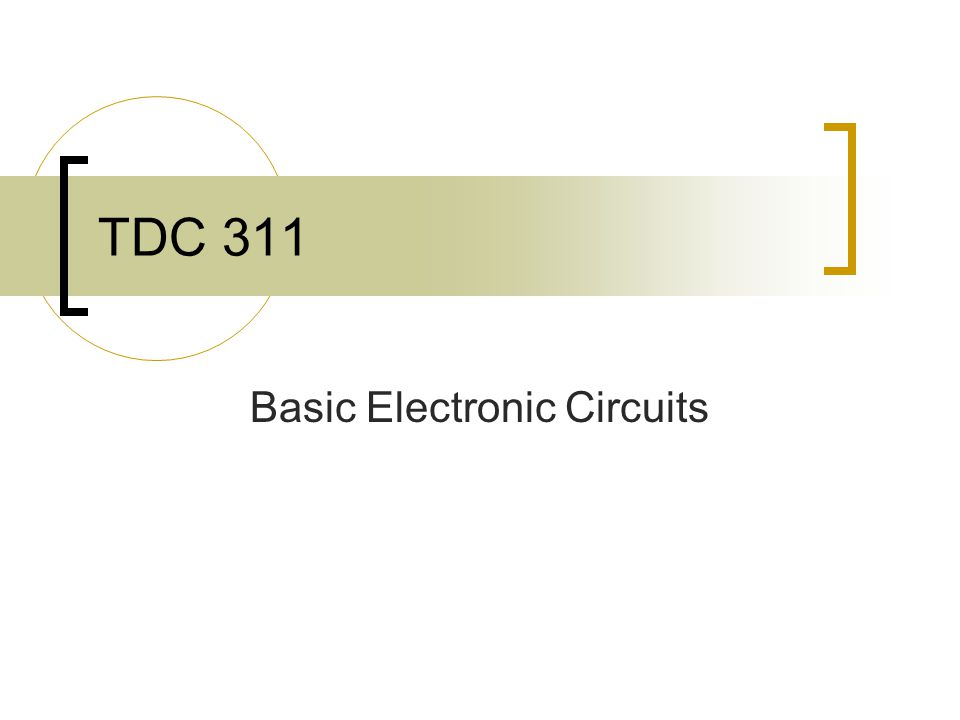 TDC 311 Basic Electronic Circuits