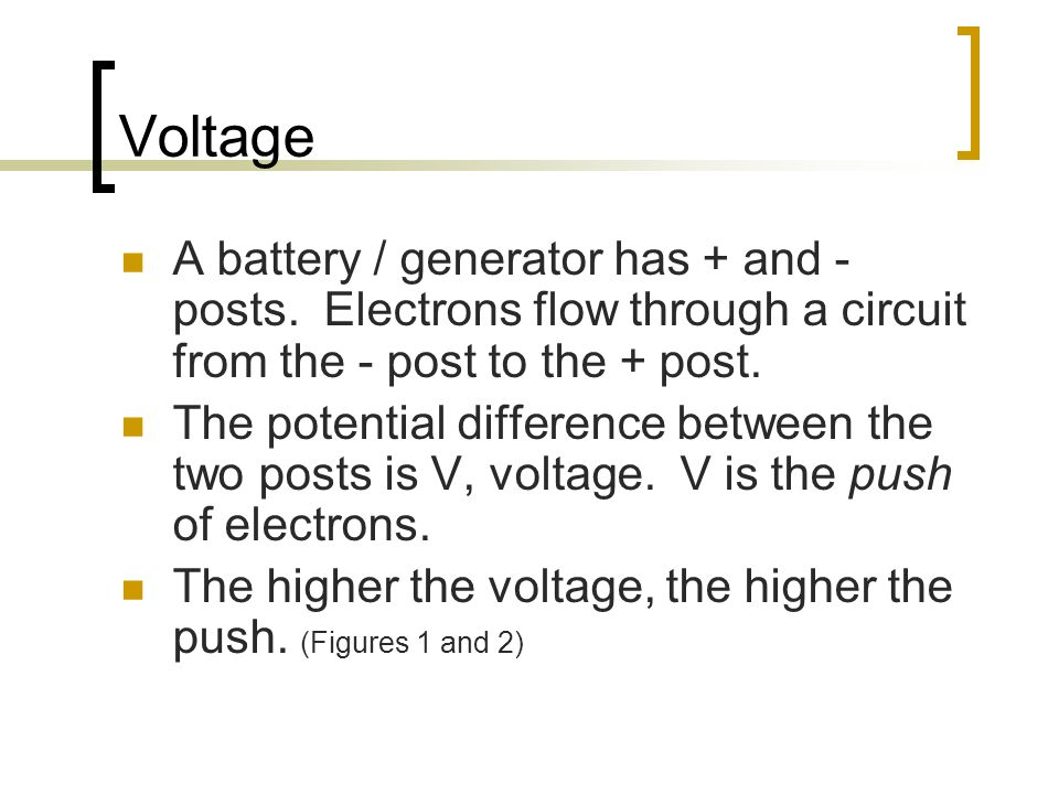 Voltage A battery / generator has + and - posts.