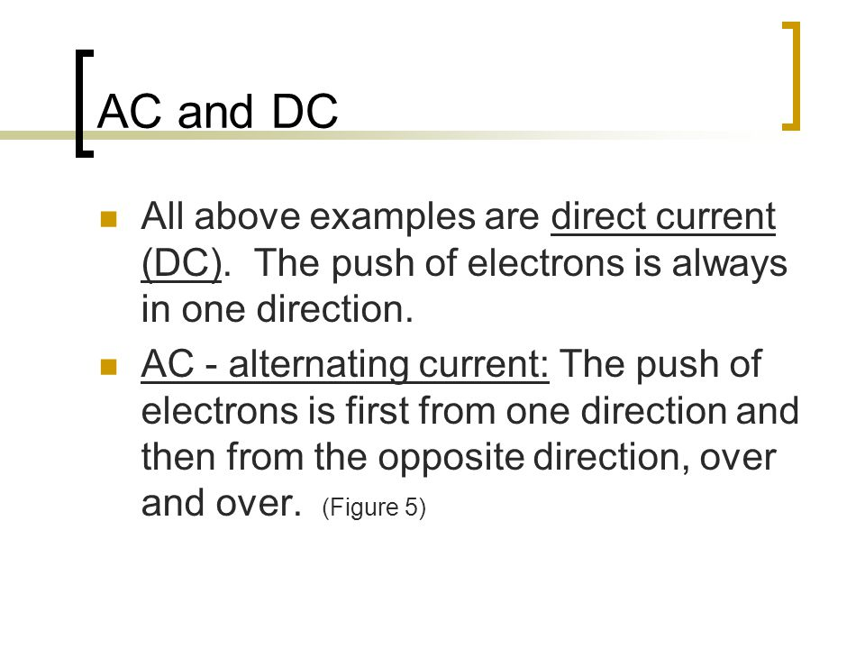 AC and DC All above examples are direct current (DC).