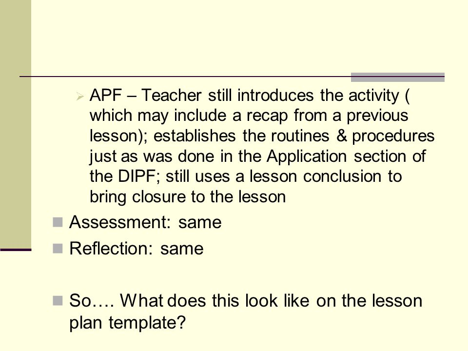  APF – Teacher still introduces the activity ( which may include a recap from a previous lesson); establishes the routines & procedures just as was d