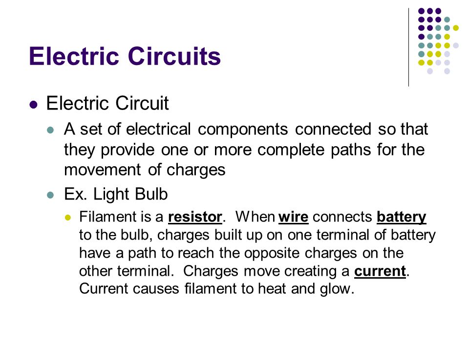 Electric Circuits Circuit The path where electrons flow.