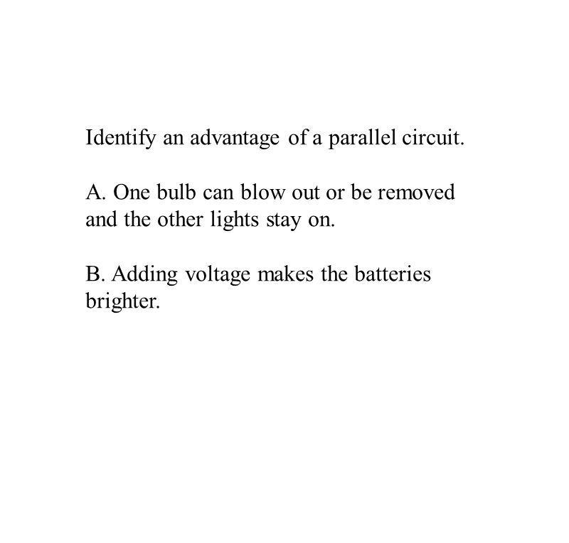 Identify an advantage of a parallel circuit. A.