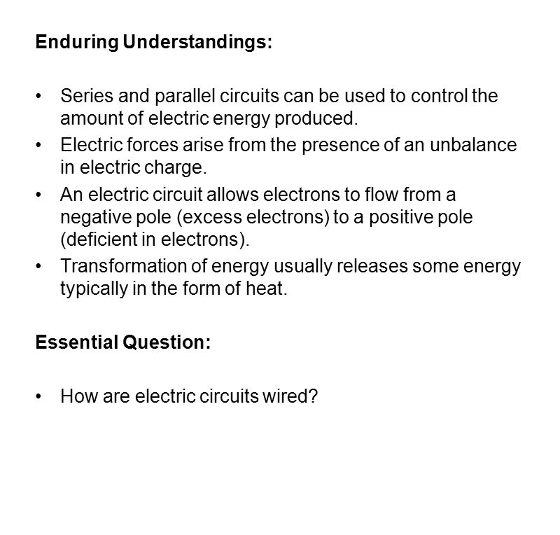 Enduring Understandings: Series and parallel circuits can be used to control the amount of electric energy produced.