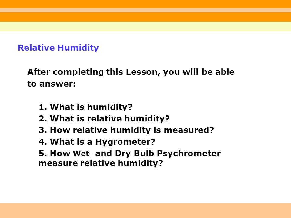 Humidity refers to the amount of moisture (water vapor) in the surrounding air.