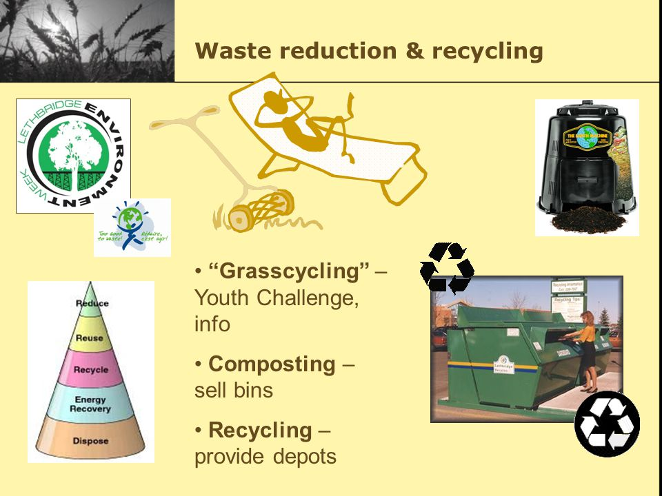 Waste reduction & recycling Grasscycling – Youth Challenge, info Composting – sell bins Recycling – provide depots