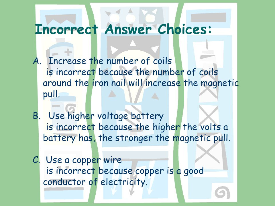Correct Answer Choice: Aluminum is not a good conductor of electricity. D. Use an aluminum wire.