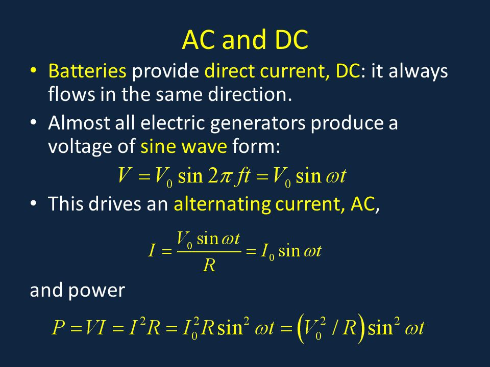 AC and DC Batteries provide direct current, DC: it always flows in the same direction.