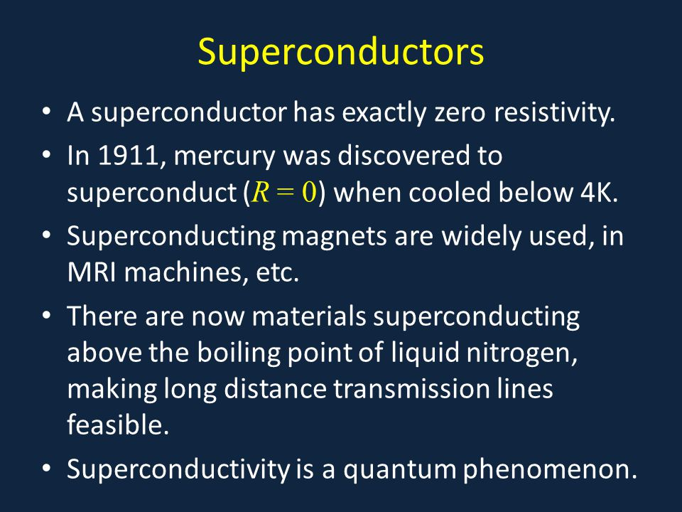 Superconductors A superconductor has exactly zero resistivity.