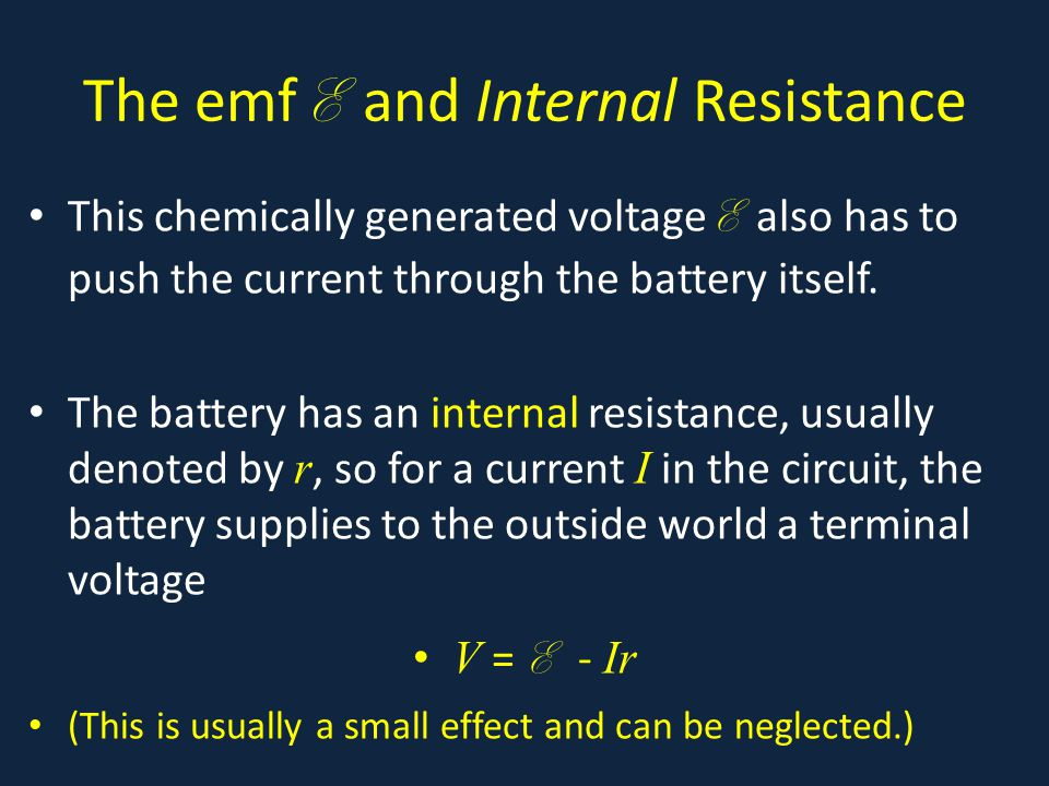The emf E and Internal Resistance This chemically generated voltage E also has to push the current through the battery itself.