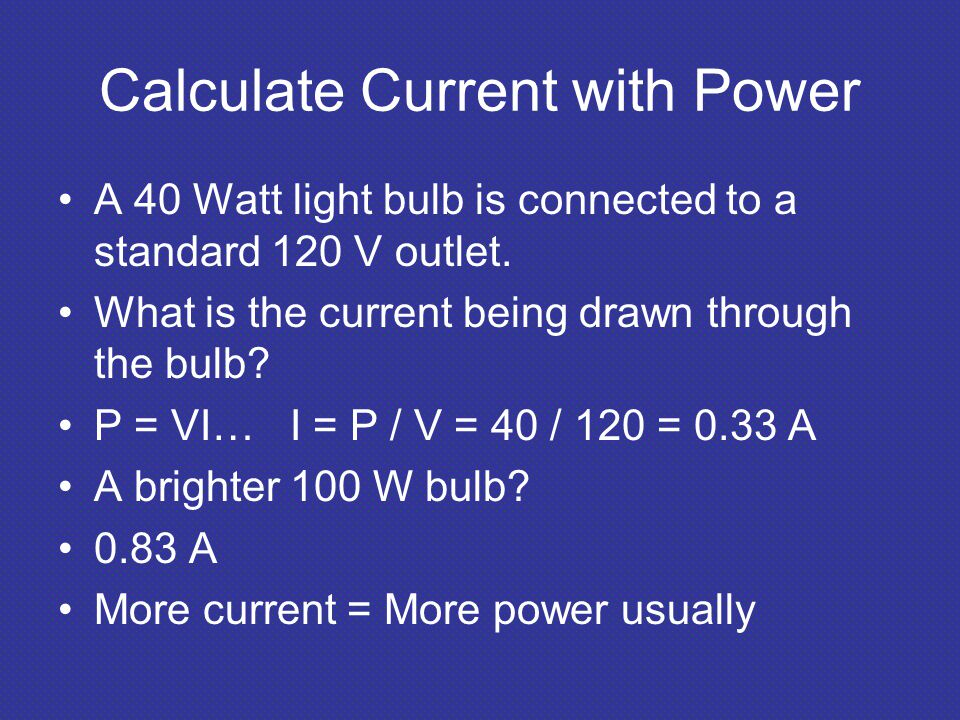 Calculate Current with Power A 40 Watt light bulb is connected to a standard 120 V outlet.