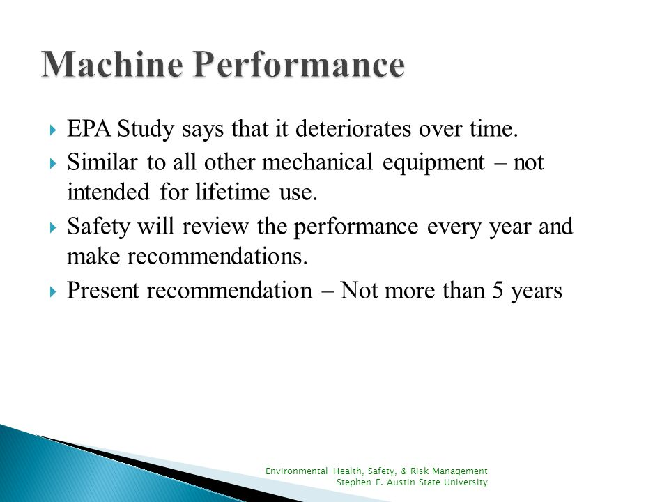  EPA Study says that it deteriorates over time.  Similar to all other mechanical equipment – not intended for lifetime use.  Safety will review the