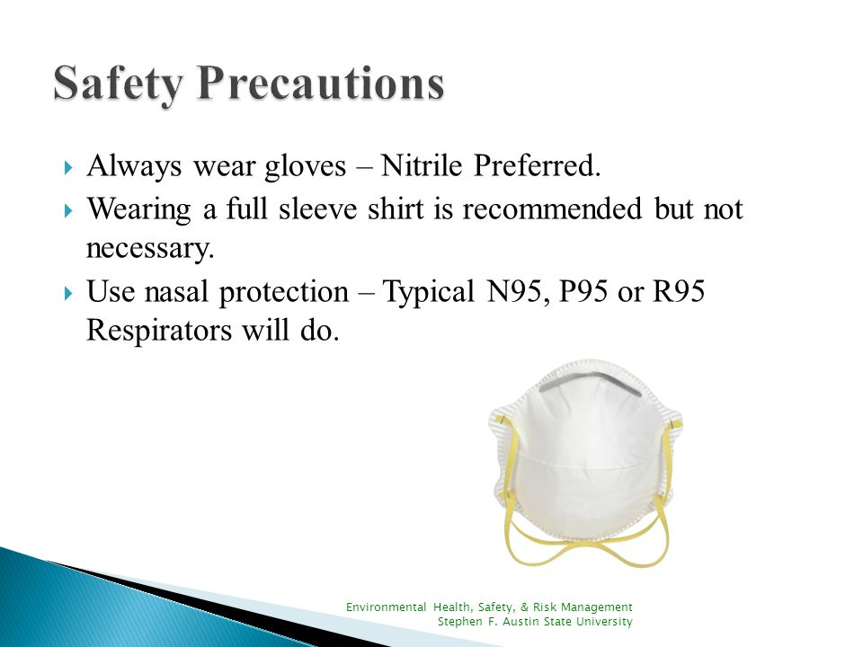  Always wear gloves – Nitrile Preferred.