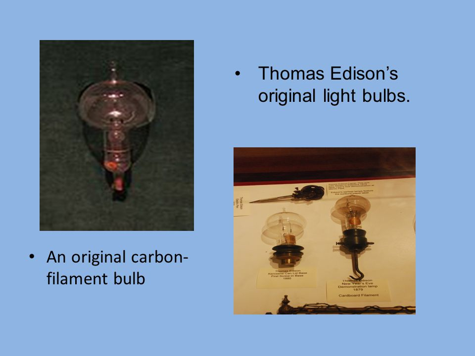 An original carbon- filament bulb Thomas Edison's original light bulbs.