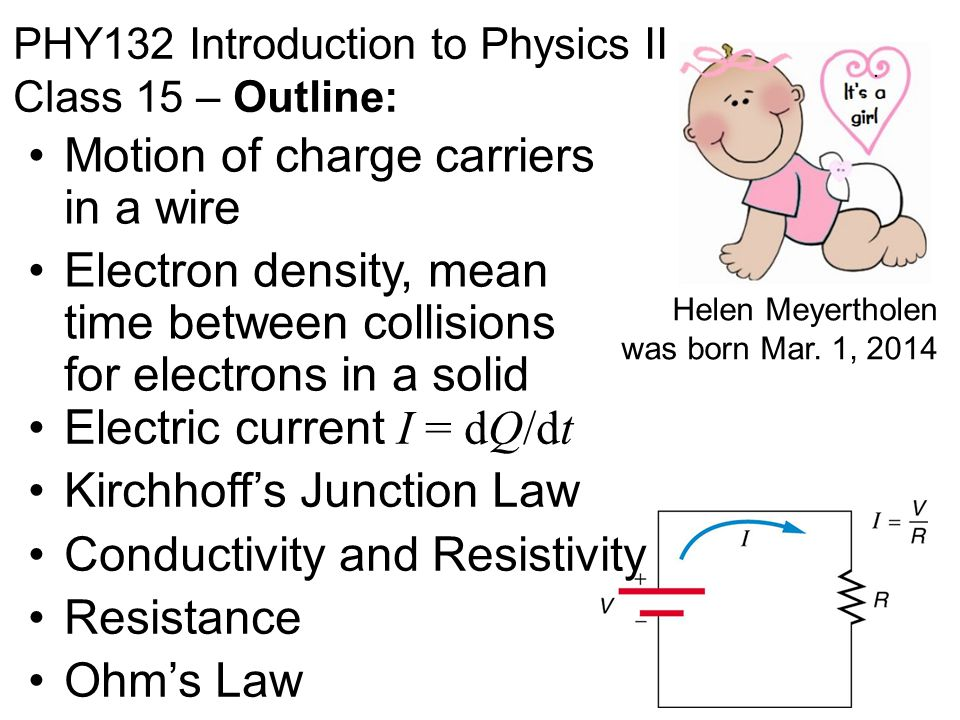 PHY132 Introduction to Physics II Class 15 – Outline: Motion of charge carriers in a wire Electron density, mean time between collisions for electrons
