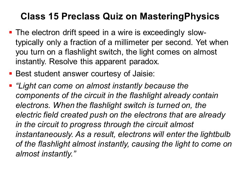 Class 15 Preclass Quiz on MasteringPhysics  The electron drift speed in a wire is exceedingly slow- typically only a fraction of a millimeter per sec