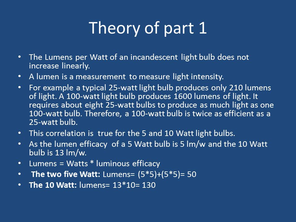 Theory of part 1 The Lumens per Watt of an incandescent light bulb does not increase linearly.