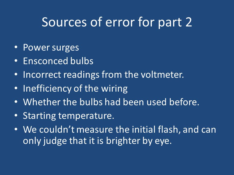 Sources of error for part 2 Power surges Ensconced bulbs Incorrect readings from the voltmeter.