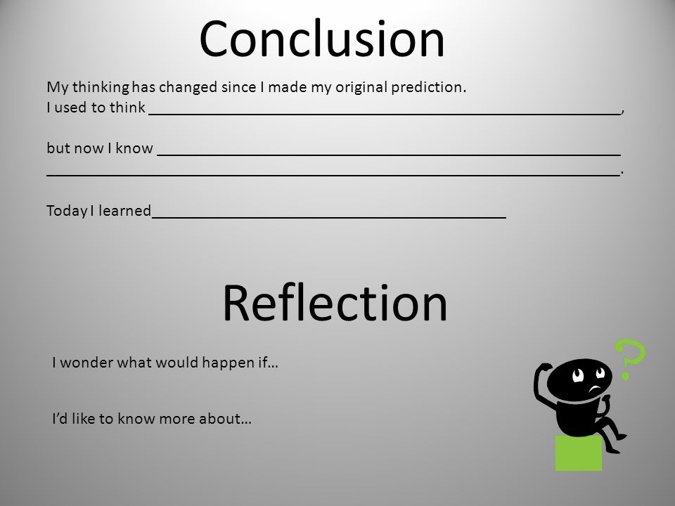 Conclusion Today I learned__________________________________________ My thinking has changed since I made my original prediction.