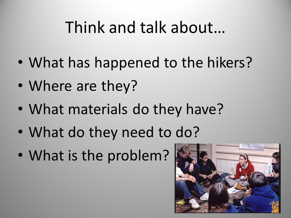 Think and talk about… What has happened to the hikers.