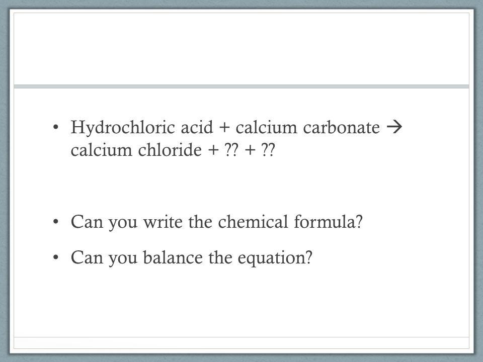 Hydrochloric acid + calcium carbonate  calcium chloride + .