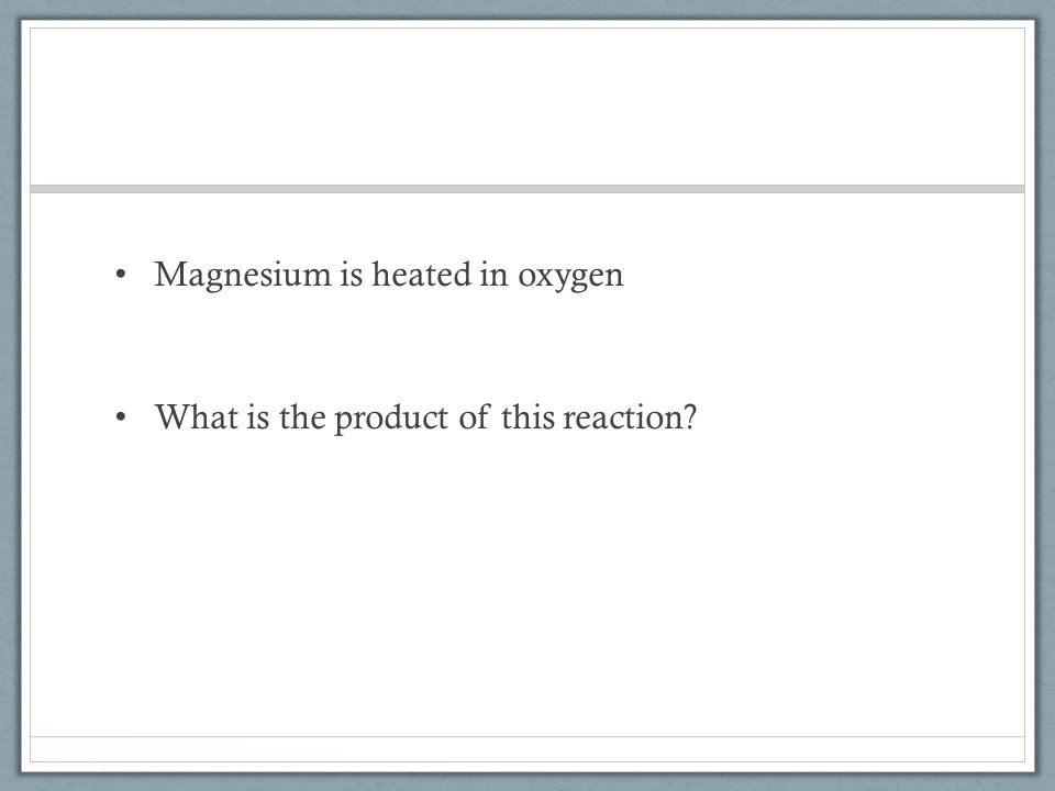 Magnesium is heated in oxygen What is the product of this reaction