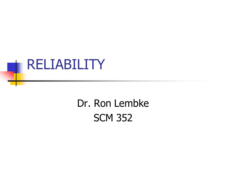 RELIABILITY Dr. Ron Lembke SCM 352