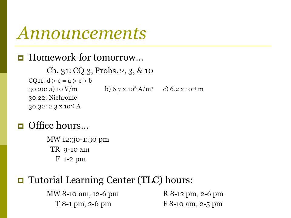 Announcements  Homework for tomorrow… Ch. 31: CQ 3, Probs. 2, 3, & 10 CQ11: d > e = a > c > b 30.20: a) 10 V/mb) 6.7 x 10 6 A/m 2 c) 6.2 x 10 -4 m 30