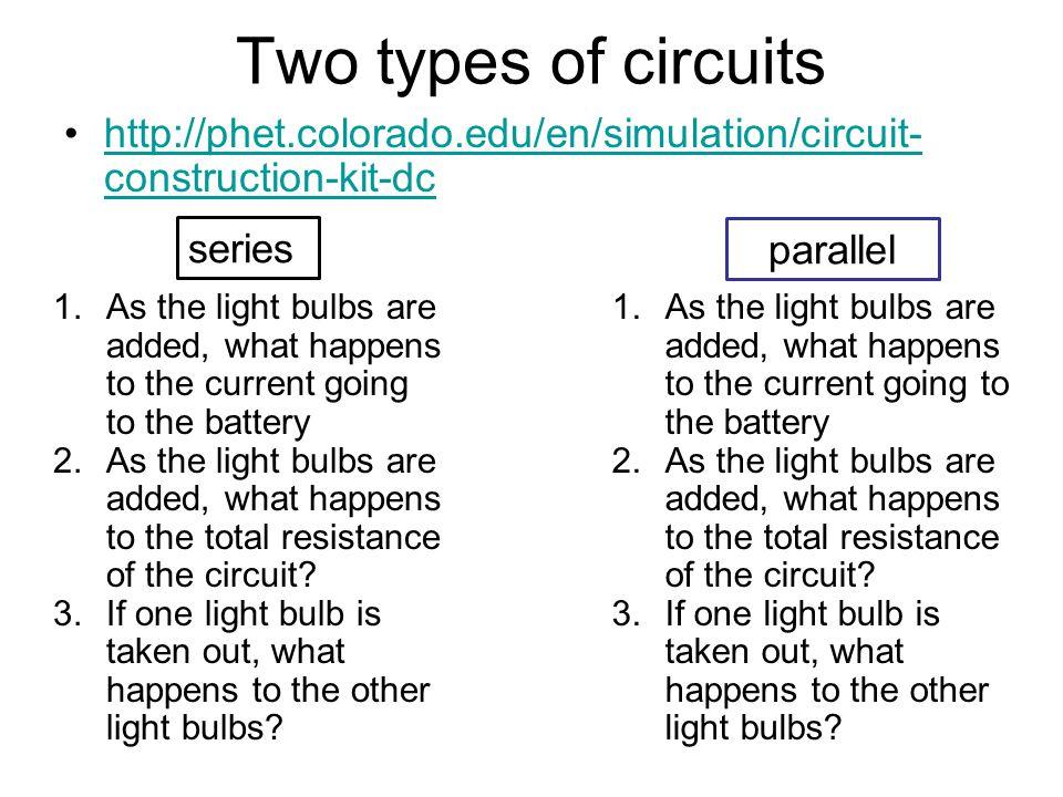 Two types of circuits http://phet.colorado.edu/en/simulation/circuit- construction-kit-dchttp://phet.colorado.edu/en/simulation/circuit- construction-
