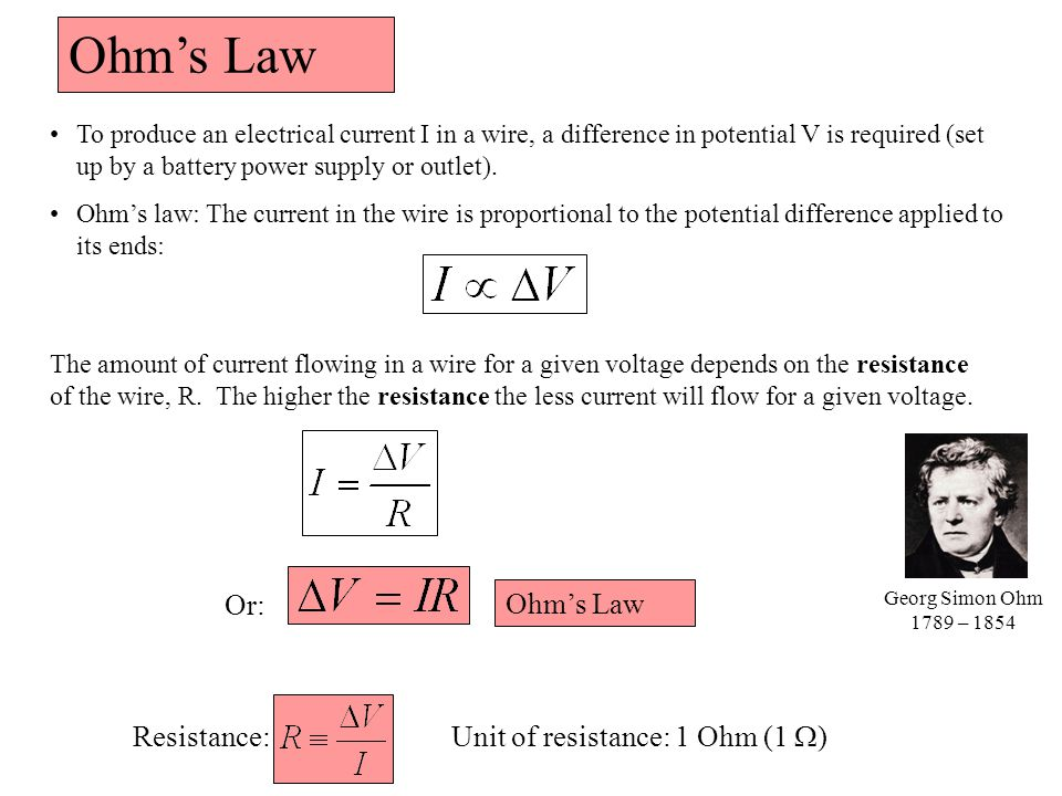 Ohm's Law To produce an electrical current I in a wire, a difference in potential V is required (set up by a battery power supply or outlet).