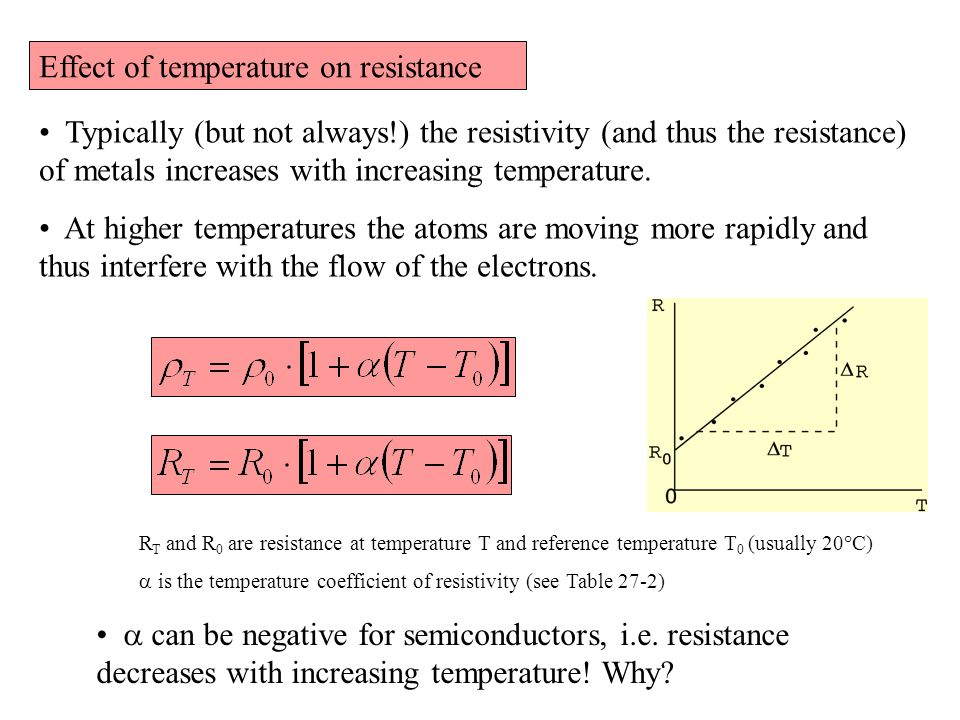 Effect of temperature on resistance Typically (but not always!) the resistivity (and thus the resistance) of metals increases with increasing temperature.