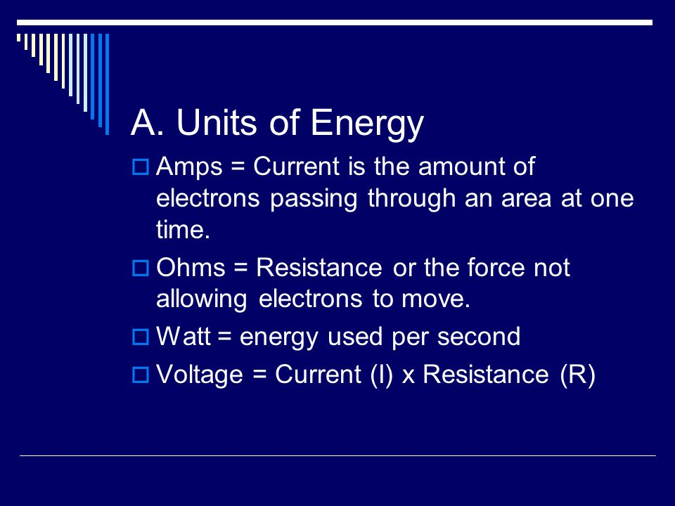 A. Units of Energy  Amps = Current is the amount of electrons passing through an area at one time.