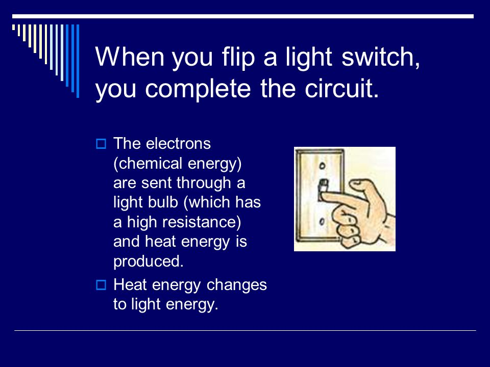 When you flip a light switch, you complete the circuit.